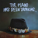 The Piano Has Been Drinking... - The Piano Has Been Drinking...