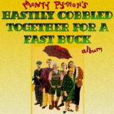 Monty Python - The Hastily Cobbled Together For A Fast Buck Album