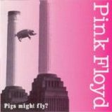 Pink Floyd - Pigs Might Fly