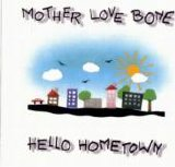 Mother Love Bone - Hello Hometown