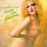 Bette Midler - Thighs and Whispers