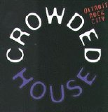 Crowded House - Detroit Rock City