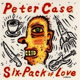 Peter Case - Six-Pack of Love