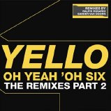 Yello - Oh Yeah 'Oh six the remixes part 2