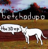 Betchadupa - the 3D ep