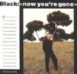 Black - Now you're gone