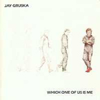 Jay Gruska - Which one of uns is me