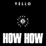 Yello - How How - 3 The Fluke Mixes