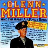 Glenn Miller - Glenn Miller and the Army Air Force Band: Rare Broadcast Performances From 1943-1944