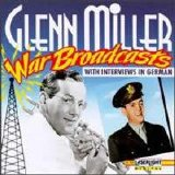 Glenn Miller - War Broadcasts [With Interviews in German]