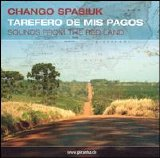 Chango Spasiuk - Tarefero De Mis Pagos (Sounds From The Red Land)