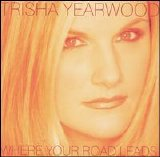 Trisha Yearwood - Where Your Road Leads