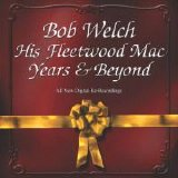 Bob Welch - His Fleetwood Mac Years and Beyond (Limited Edition)