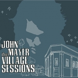 John Mayer - The Village Sessions