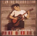 Various artists - I Am the Resurrection- A Tribute to John Fahey