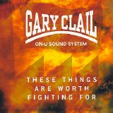 Gary Clail & On-U Sound System - These Things Are Worth Fighting For