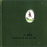 múm - Finally We Are No One