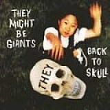They Might Be Giants - Back To Skull
