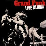 Grand Funk Railroad - Grand Funk - Live Album
