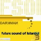 Darkman - The Future Sound Of Istanbul [Vol 3]
