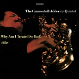 Cannonball Adderley Quintet - Why Am I Treated So Bad!