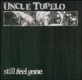 Uncle Tupelo - Still Feel Gone [Bonus Tracks]