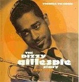 Dizzy Gillespie - The Dizzy Gillespie Story 1939-1950 (Disc 2 - Things To Come)