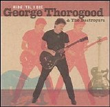 George Thorogood & The Destroyers - Ride 'Til I Die
