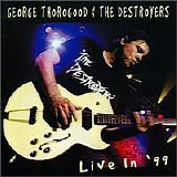 George Thorogood & The Destroyers - Live In '99