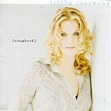 Trisha Yearwood - Songbook: A Collection Of Hits