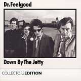 Dr Feelgood - Down by the Jetty - Collectors Edition