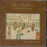Manning - Tall Stories For Small Children