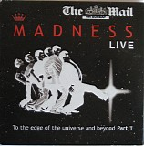 Madness - To the Edge of the Universe and Beyond