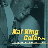 Nat King Cole - Live at the Circle Room & More
