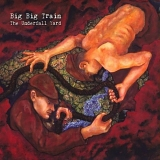 Big Big Train - The Underfall Yard