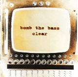 bomb the bass - clear