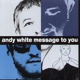 Andy White - Message to you