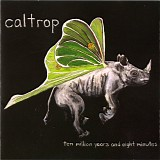 Caltrop - Ten Million Years And Eight Minutes