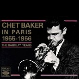 Chet Baker - Chet Baker in Paris 1955-1956: The Barclay Years