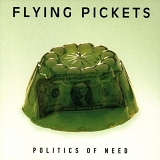 The Flying Pickets - Politics of need