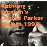 Anthony Braxton - Charlie Parker Project 1993