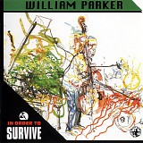 William Parker In Order To Survive - In Order To Survive