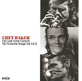 Chet Baker - The Last Great Concert: My Favourite Songs Vol. I & II