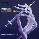 Praga Khan - Injected With A Poison (Part 2 Mixes)