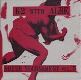 K2 and Aube - Noise Tournement Vol. 5
