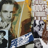 Thrashing Doves - Trouble In The Home