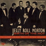 "Jelly Roll Morton - Birth Of The Hot: The Classic Chicago ""Red Hot Peppers"" Sessions 1926-27"