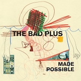Bad Plus, The - Made Possible
