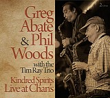 Greg Abate, Phil Woods with The Tim Ray Trio - Kindred Spirits: Live At Chan's