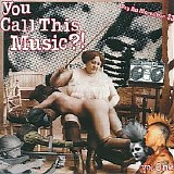 Various artists - You Call this Music?!